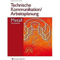 Technische Kommunikation und Arbeitsplanung / Ausgabe für Metallberufe: Technische Kommunikation und Arbeitsplanung - Metall: Grundstufe: Schülerband