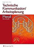 Technische Kommunikation und Arbeitsplanung / Ausgabe für Metallberufe: Technische Kommunikation und Arbeitsplanung - Metall: Grundstufe: Schülerband - Siegbert Höllger