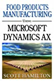 Food Products Manufacturing using Microsoft Dynamics AX 2012