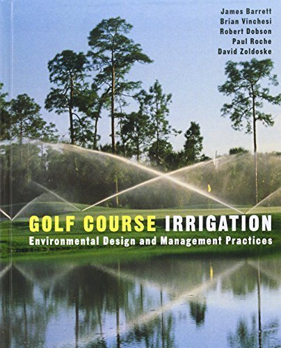 Golf Course Irrigation: Environmental Design and Management Practices by Barrett, James, Vinchesi, Brian, Dobson, Robert, Roche, Paul (2003) Hardcover
