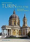 TURIN 1713-1730: Die Kunstpolitik K?nig Vittorio Amedeos II (Studien zur internationalen Architektur- und Kunstgeschichte)
