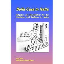 Bella Casa in Italia: Ratgeber und Sprachführer für den Hausherrn und Bauherrn in Italien