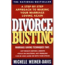 Divorce Busting: A Step-By-Step Approach to Making Your Marriage Loving Again: A Revolutionary and Rapid Program for Staying Together
