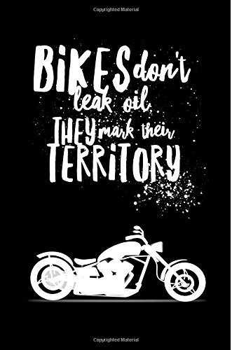 """Bikes Don\'t Leak Oil They Mark Their Territory - Quad Rule Notebook: 6\""""x9\"""" Graph Paper 4x4 (Funny Bikers Gifts - Grid Paper A5 200 pages)"""