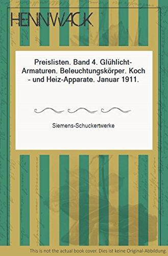 Preislisten. Band 4. Glühlicht-Armaturen. Beleuchtungskörper. Koch- und Heiz-Apparate. Januar 1911.