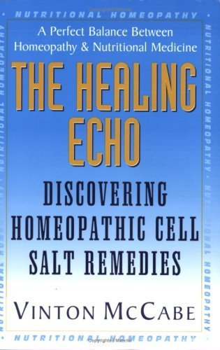 The Healing Echo: Discovering Homeopathic Cell Salt Remedies by Vinton McCabe (2008) Paperback