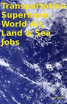 Transportation Superbook: World Air, Land & Sea Jobs by [Kelbrat, Tony]