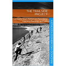 The Trailside Project: Lessons from Nature in Parenting, Homeschooling, and Life (English Edition)