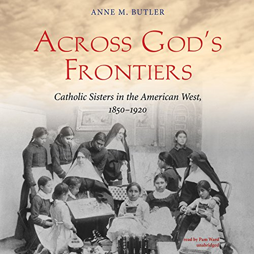 across-gods-frontiers-catholic-sisters-in-the-american-west-1850-1920