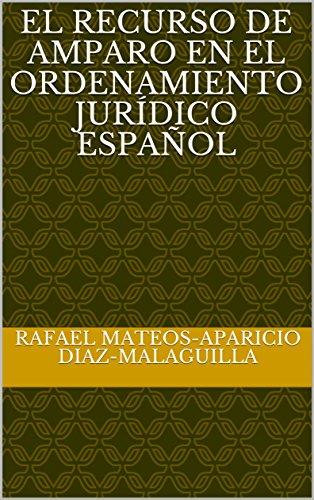 El recurso de amparo en el ordenamiento jurídico español por Rafael  Mateos-Aparicio Diaz-Malaguilla