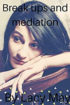 Break ups and MEDIATION: Lindfieldmediation@mail.com (English Edition) di [May, Lacy]