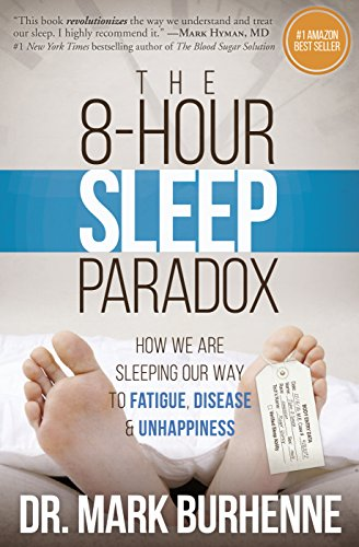 The 8-Hour Sleep Paradox: How We Are Sleeping Our Way to Fatigue, Disease and Unhappiness (English Edition)