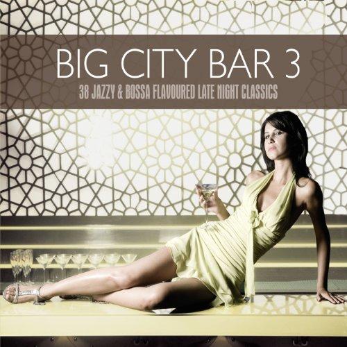 Big City Bar 3 (38 Jazzy & Bossa Flavoured Late Night Classics)