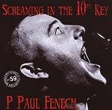 Screaming in the 10th Key by P. Paul Fenech (2007-06-26)