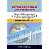 Step By Step To Your Own Domain And Webhosting: Tips and tricks for registering your own domain name and connecting it with your webhosting provider (Step By Step Booklets Book 1) (English Edition)