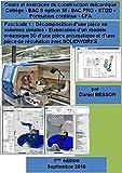 Cours et exercices de construction mécanique Tome1: Décomposition d'une pièce en volumes simples - Elaboration d'un modèle volumique 3D
