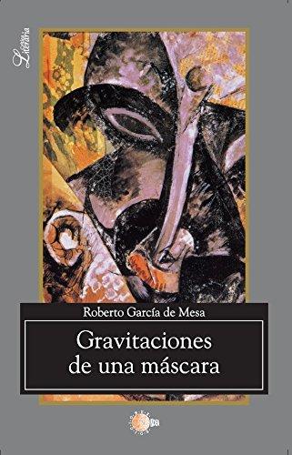 Gravitaciones De Una Máscara (Critica literaria) por Roberto García De Mesa