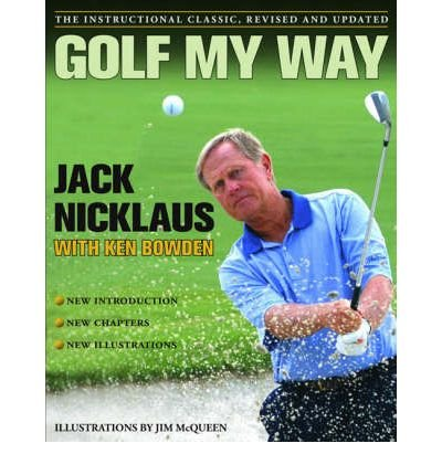 GOLF MY WAY THE INSTRUCTIONAL CLASSIC BY (NICKLAUS, JACK) PAPERBACK par Jack Nicklaus