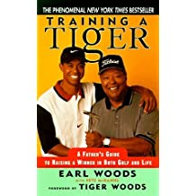 Training a Tiger: Raising a Winner in Golf and Life by Woods, Earl (1998) Mass Market Paperback