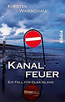 Kanalfeuer: Ein Kiel-Krimi (Olga-Island-Krimis 3) von [Warschau, Kirstin]
