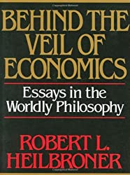 Behind the Veil of Economics: Essays in the Worldly Philosophy by Robert L. Heilbroner (1989-06-17)