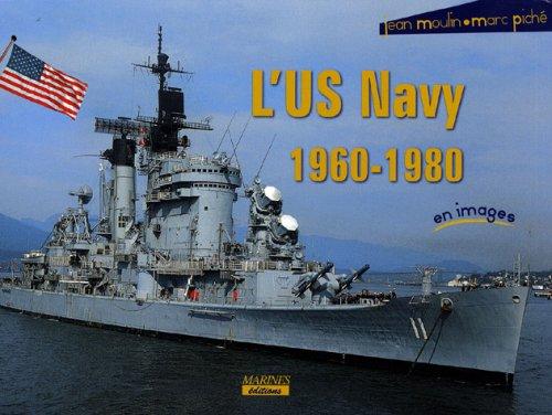 L'US Navy 1960-1980 par Jean Moulin, Marc Piché