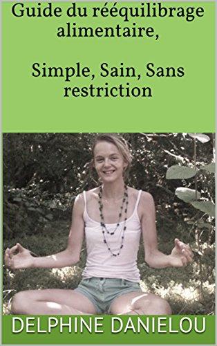 Guide du rééquilibrage alimentaire, Simple, Sain, Sans restriction par Delphine Danielou