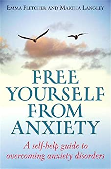 Free Yourself From Anxiety: A self-help guide to overcoming anxiety disorder by [Fletcher, Emma, Emma Fletcher, Martha Langley]