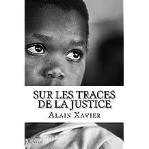Sur Les Traces de la Justice: Le petit KUETSOH et son père déterminés à rendre justice face à un gouvernement qui n'hésite pas à tirer sur des Civils à mains nues « Tome 1 » (French Edition)