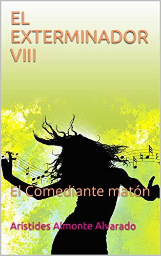 EL EXTERMINADOR VIII: El Comediante matón por Arístides   Almonte Alvarado