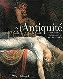 L'Antiquité rêvée - Innovations et résistances au XVIIIᵉ siècle