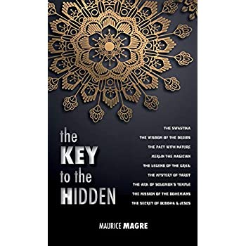 The Key to the Hidden: the Wisdom of the Druids, the Swastika, the Pact with Nature, Merlin the Magician, the Legend of the Grail, the Mystery of ... the Bohemians, the Secret of Buddha and Jesus