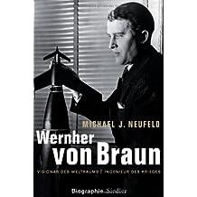 Wernher von Braun: Visionär des Weltraums – Ingenieur des Krieges - Biographie