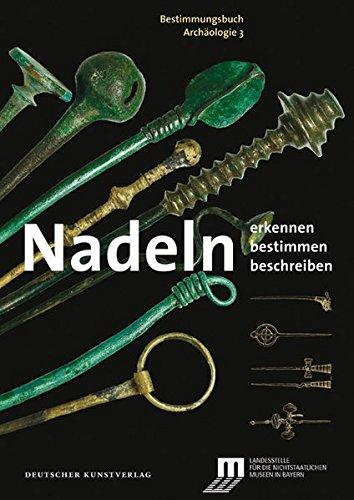 Nadeln: Erkennen - Bestimmen - Beschreiben (Bestimmungsbuch Archäologie, Band 3)