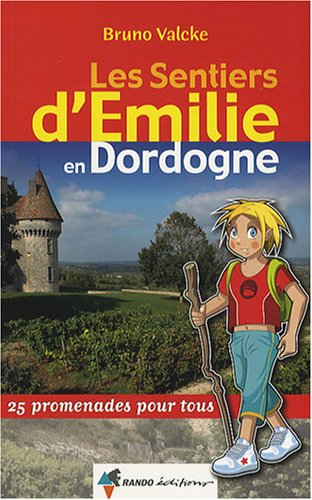 Les sentiers d'Emilie en Dordogne : 25 promenades pour tous