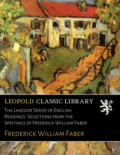 The Lakeside Series of English Readings: Selections from the Writings of Frederick William Faber por Frederick William Faber