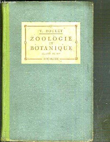 ZOOLOGIE ET BOTANIQUE - CLASSE DE 6eme - OUVRAGE REDIGE CONFORMEMENT AUX PROGRAMMES DU 30 AVRIL 1931 - COURS COMPLET DE SCIENCES NATURELLES - 9eme EDITION par BOULET V.