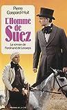 L'Homme de Suez: Le roman de Ferdinand de Lesseps (Romans)