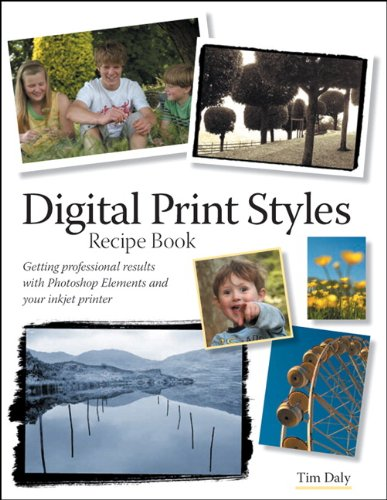 Digital Print Styles Recipe Book: Getting professional results with Photoshop Elements and your inkjet printer (English Edition)