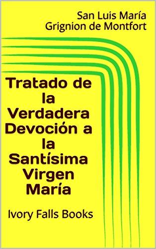 Tratado de la Verdadera Devoción a la Santísima Virgen María por San Luis María Grignion de Montfort