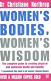 Women's Bodies, Women's Wisdom: The Complete Guide to Women's Health and Wellbeing: Written by Christiane Northrup, 1998 Edition, (2nd Revised edition) Publisher: Piatkus Books [Paperback]