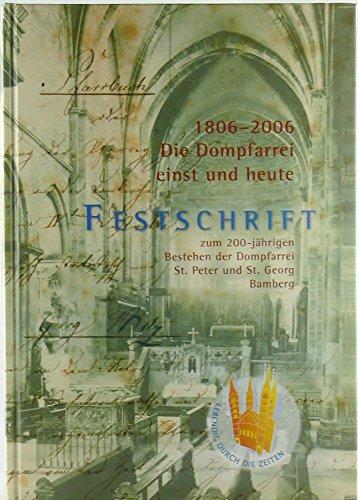 Die Dompfarrei einst und heute. Festschrift zum 200jährigen Bestehen der Dompfarrei St. Peter und St. Georg. 200 Jahre Dompfarrei 1806-2006.