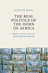 The Real Politics of the Horn of Africa: Money, War and the Business of Power Kindle Edition