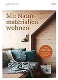 Mit Naturmaterialien wohnen: Möbel, Accessoires, Wände & Böden aus Holz, Beton, Naturstein, Sisal, Filz uvm.