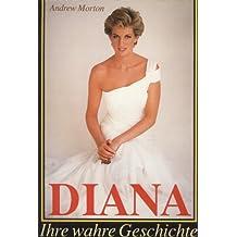 Diana - Ihre wahre Geschichte - Mit zahlreichen Fotos aus ihrem Fotoalbum