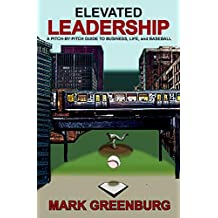 Elevated Leadership: A Pitch-By-Pitch Guide To Business, Life, and Baseball (English Edition)