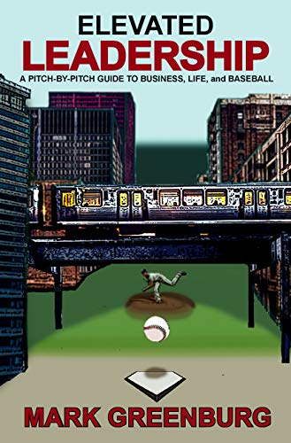Elevated Leadership: A Pitch-By-Pitch Guide To Business, Life, and Baseball book cover