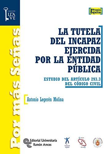 La tutela del incapaz ejercida por la entidad pública : estudio del artículo 239.3 del Código Civil por Antonio Legerén Molina