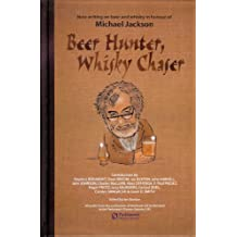 Beer Hunter, Whisky Chaser: New writing on beer and whisky in honour of Michael Jackson.