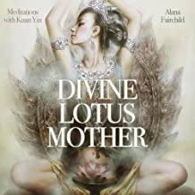 Divine Lotus Mother CD: Meditations with Kuan Yin by Alana Fairchild (May 08,2014)